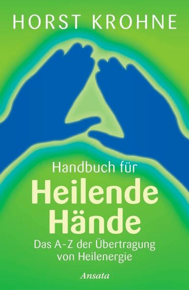 Handbuch für heilende Hände – Das A-Z der Übertragung von Heilenergie